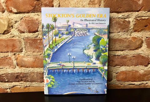 Stockton's Golden Era: An Illustrated History by Alice van Ommeren