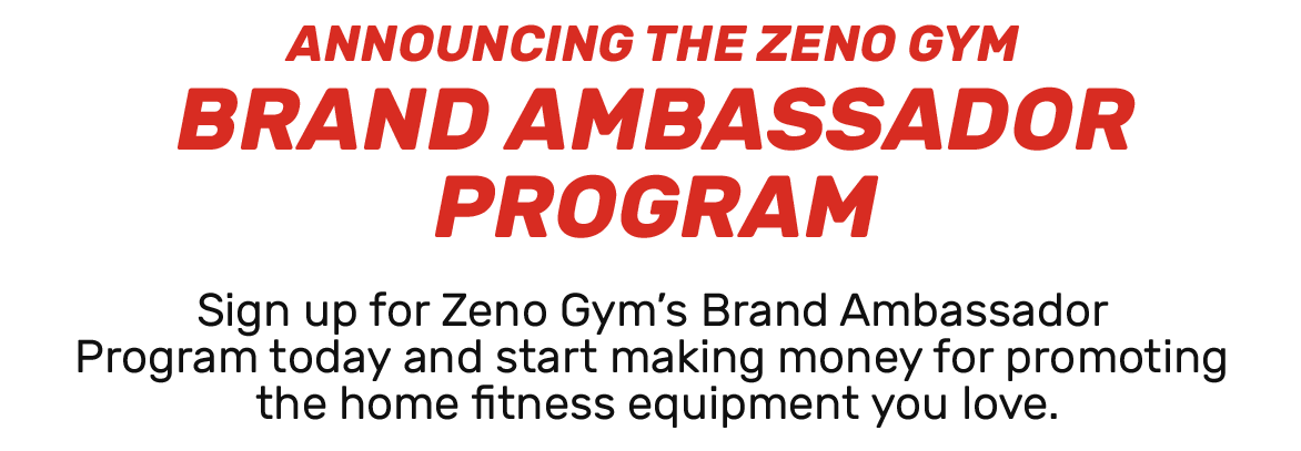 """Click here to become a brand ambassador. Image reads, """"Announcing the Zen Gym Brand Ambassador Program. ign up for Zeno Gym's Brands Ambassador program today and start making money for promoting the home fitness equipment that you love."""""""