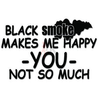 Black Smoke Makes Me Happy Diesel Engine Decal Sticker