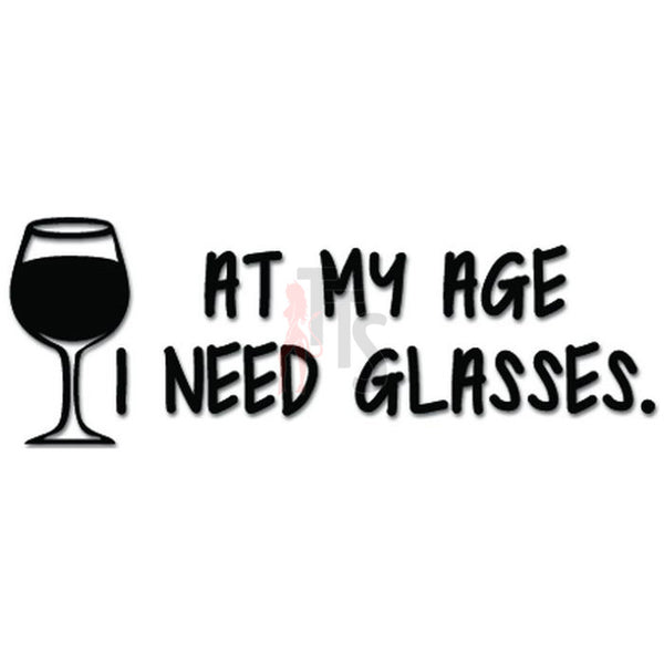 Wine Glass At My Age I Need Glasses Decal Sticker
