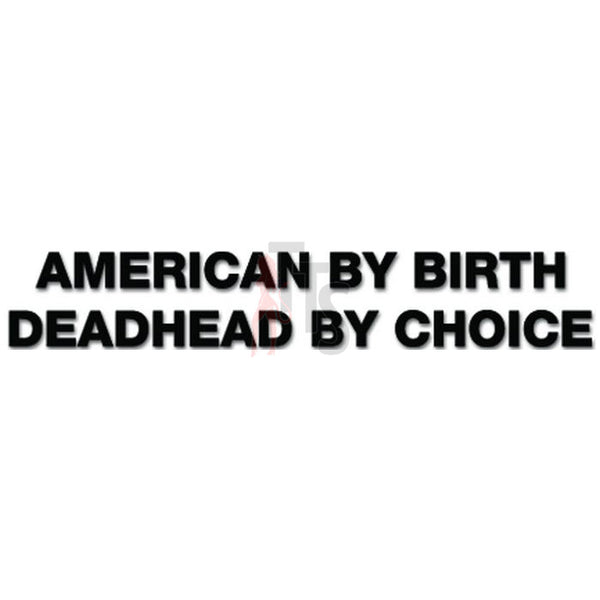 American By Birth Deadhead By Choice Decal Sticker