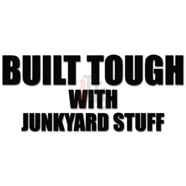 Built Tough With Junkyard Stuff Decal Sticker