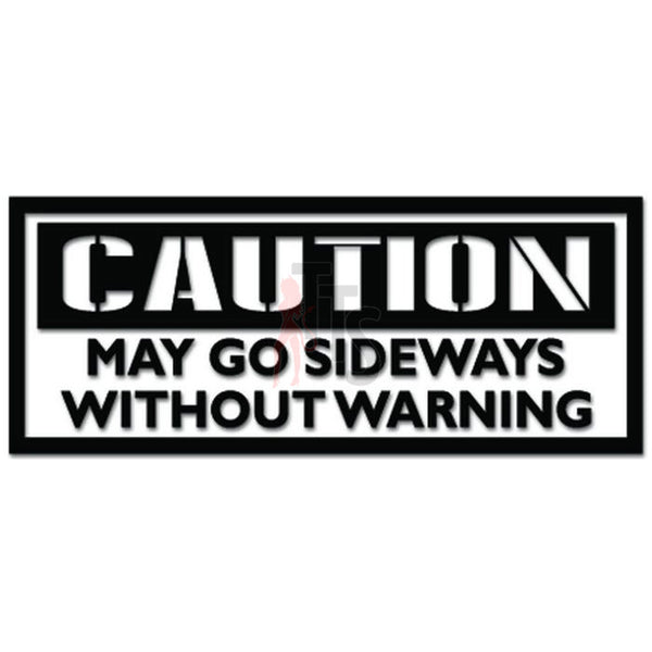 Caution May Go Sideways Without Warning JDM Japanese Decal Sticker