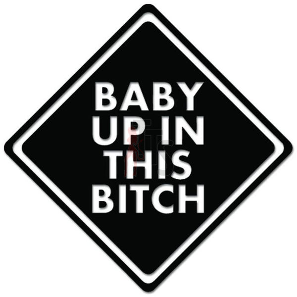 Warning Baby Up In This Bitch Decal Sticker
