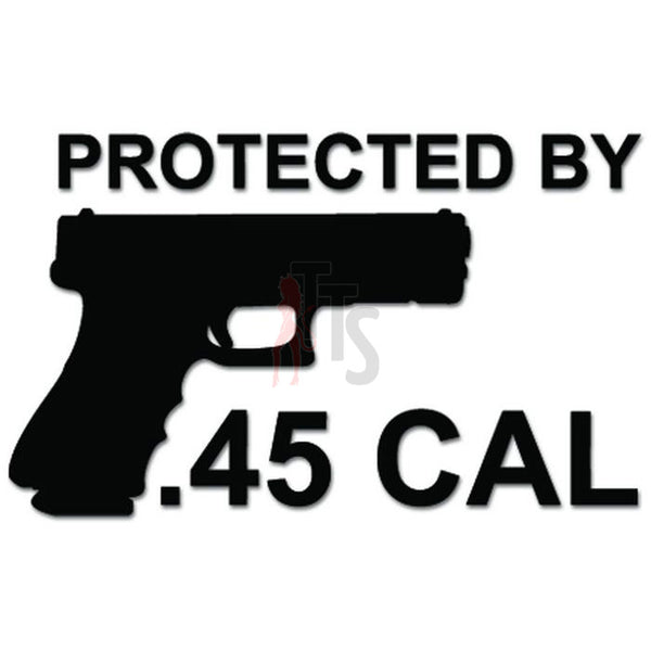 Protected By 45 Caliber Hand Gun Pistol Decal Sticker