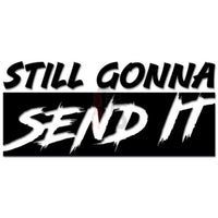 Still Gonna Send It Meme Decal Sticker
