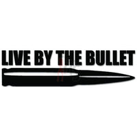 Live By The Bullet Ammo Gun Rifle Decal Sticker