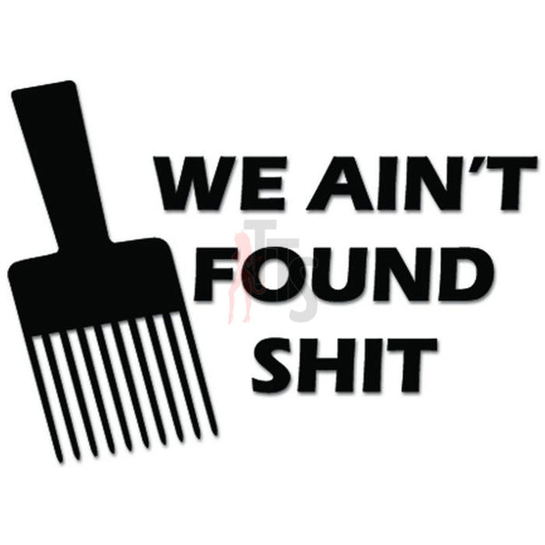 Spaceballs We Ain't Found Shit Decal Sticker