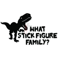 T-Rex Dinosaur What Stick Figure Family Funny Decal Sticker