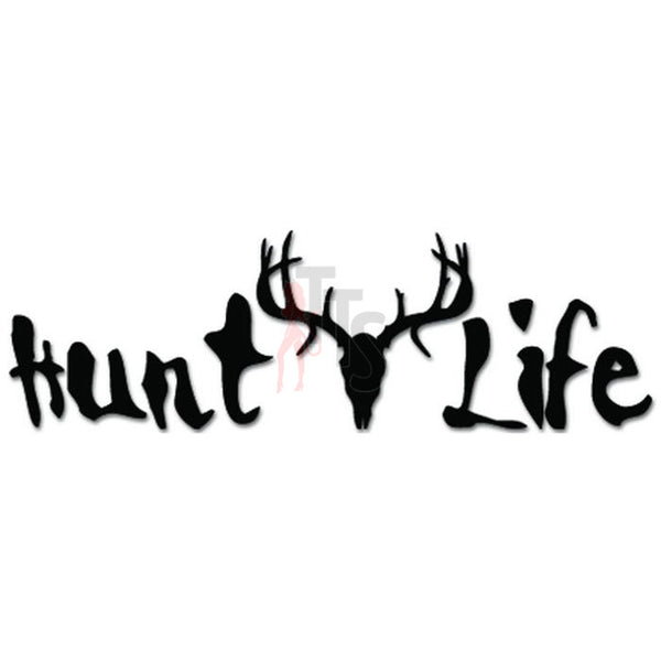 Hunt Life Deer Buck Hunting Decal Sticker