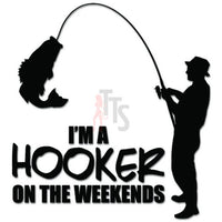 I'm A Hooker Fish Fishing Fisherman Decal Sticker