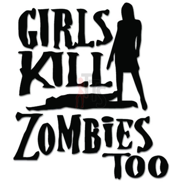 Girls Kill Zombies Too Decal Sticker