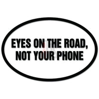 Eyes On The Road Not Your Phone Driving Driver Decal Sticker
