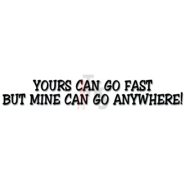 Yours Can Go Fast But Mine Can Go Anywhere 4x4 Off Road Decal Sticker