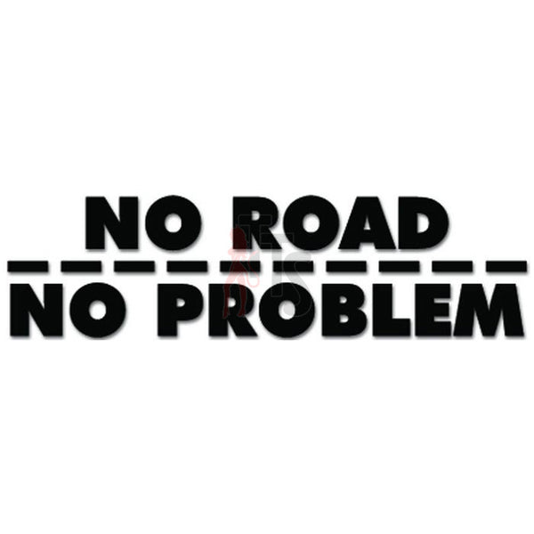No Road No Problem Street Track 4x4 Off Road Decal Sticker