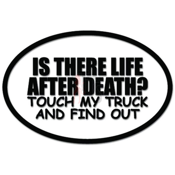 Is There Life After Death Touch My Truck And Find Out Decal Sticker