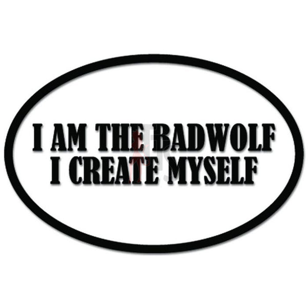 I Am The BadWolf I Create Myself Inspired Quote Decal Sticker