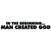 In The Beginning Man Created God Funny Atheist Decal Sticker