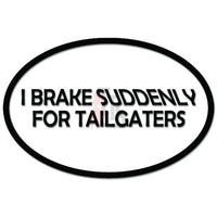 I Brake Suddenly For Tailgaters Decal Sticker