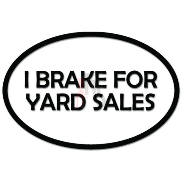 I Brake For Yard Sales Decal Sticker