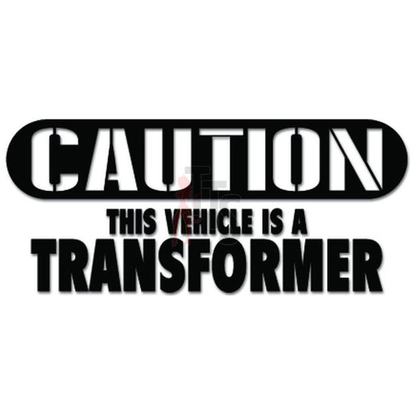 Caution This Vehicle Is A Transformer Funny Decal Sticker