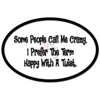 Call Me Crazy I Prefer The Term Happy With A Twist Decal Sticker