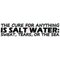 Cure For Anything Is Salt Water Sweat Tears or The Sea Decal Sticker