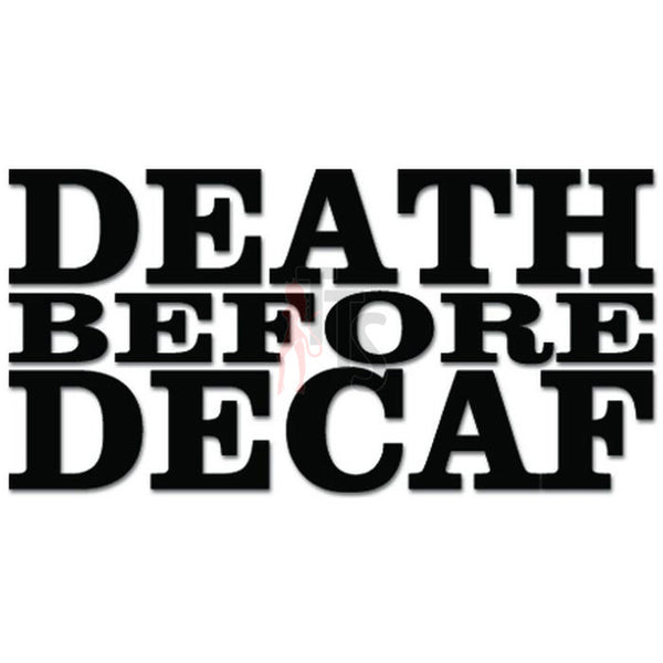 Death Before Decaf Coffee Funny Decal Sticker