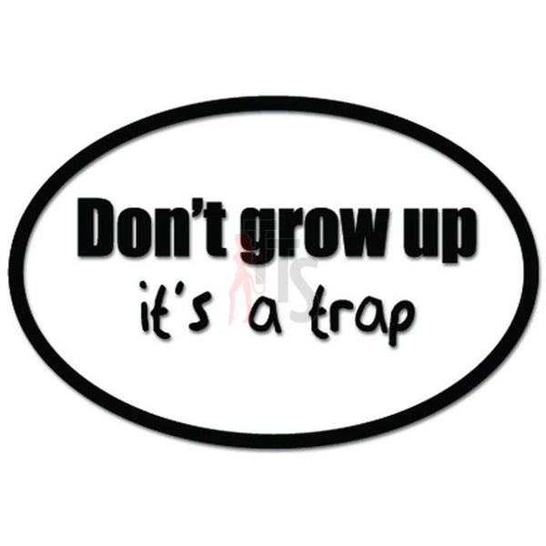 Don't Grow Up It's A Trap Funny Decal Sticker
