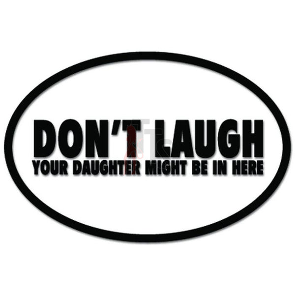 Don't Laugh Your Daughter Might Be In Here Decal Sticker
