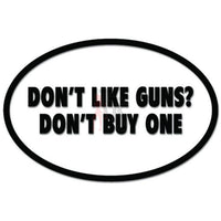 Don't Like Guns Don't Buy One 2nd Amendment Decal Sticker