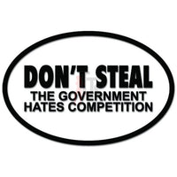 Don't Steal The Government Hates Competition Decal Sticker