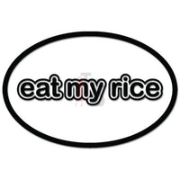 Eat My Rice Funny Decal Sticker