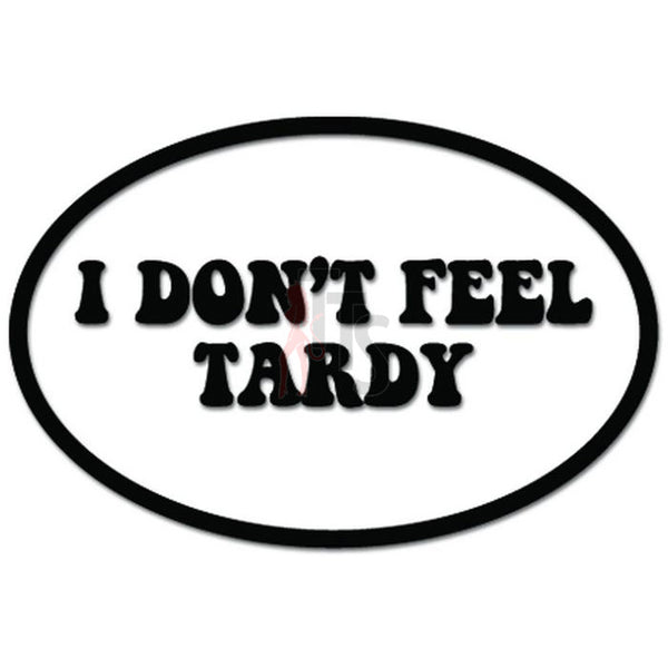 I Don't Feel Tardy Decal Sticker