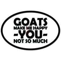 Goats Make Me Happy You Not So Much Funny Decal Sticker