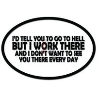 Go To Hell I Work There Don't Want To See You Funny Decal Sticker