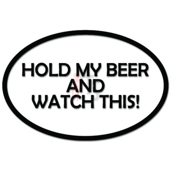 Hold My Beer and Watch This Funny Decal Sticker