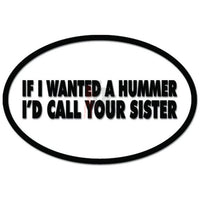 If I Wanted A Hummer I'd Call Your Sister Funny Decal Sticker