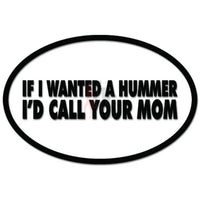 If I Wanted A Hummer I'd CAll Your Mom Funny Decal Sticker