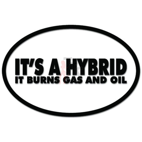 It's A Hybrid It Burns Gas and Oil Funny Decal Sticker