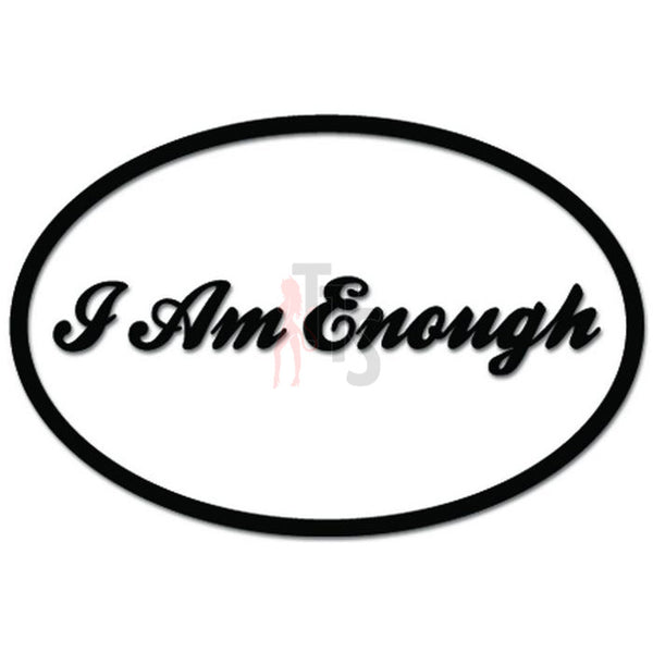 I Am Enough Funny Decal Sticker