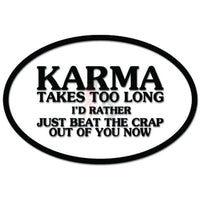 Karma Takes Too Long Beat Crap Out Of You Now Funny Decal Sticker