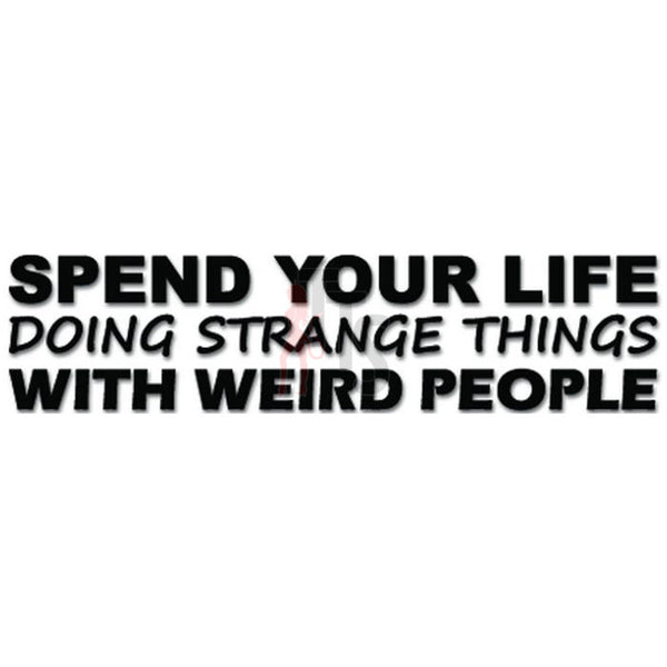 Spend Your Life Doing Strange Things With Weird People Funny Decal Sticker