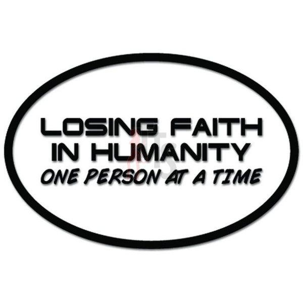 Losing Faith In Humanity One Person At A Time Funny Decal Sticker