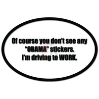 Don't See Obama Stickers I'm Driving To Work Funny Decal Sticker