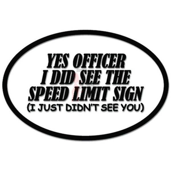Yes Officer I See The Speed Limit Sign I Just Didn't See You Funny Decal Sticker
