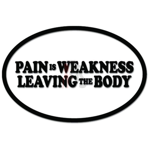 Pain Is Weakness Leaving The Body Funny Decal Sticker