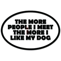The More People I Meet The More I Like My Dog Funny Decal Sticker