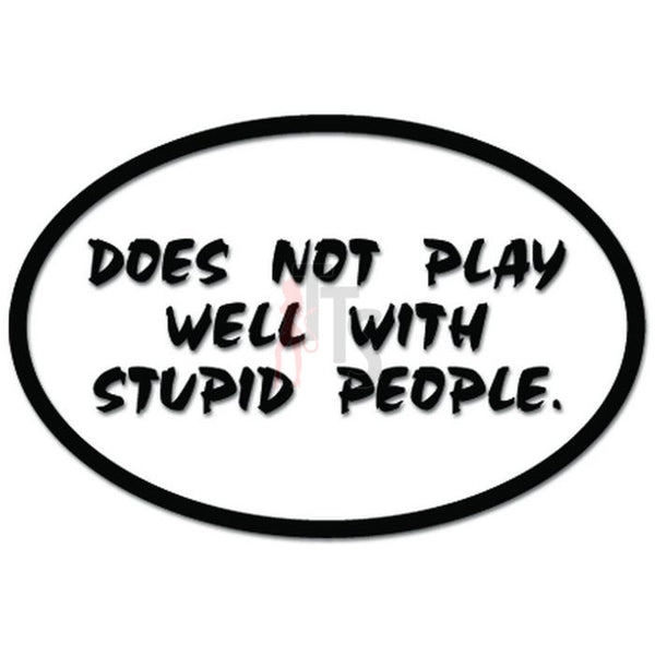 Does Not Play Well With Stupid People Funny Decal Sticker