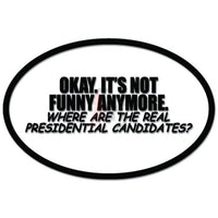 Not Funny Anymore Where Real Presidential Candidates Funny Decal Sticker